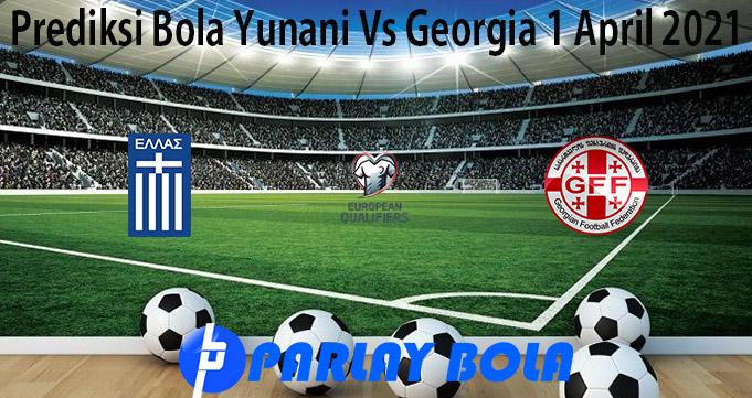 Prediksi Bola Yunani Vs Georgia 1 April 2021