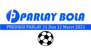 Prediksi Parlay Bola 11 dan 12 Maret 2021