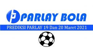 Prediksi Parlay Bola 19 dan 20 Maret 2021