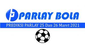 Prediksi Parlay Bola 25 dan 26 Maret 2021
