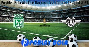 Prediksi Bola Atletico Nacional Vs Libertad 15 April 2021