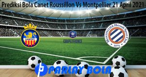 Prediksi Bola Canet Roussillon Vs Montpellier 21 April 2021