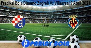 Prediksi Bola Dinamo Zagreb Vs Villarreal 9 April 2021