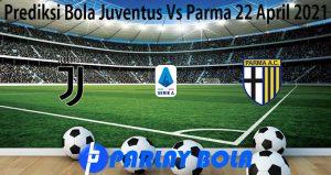Prediksi Bola Juventus Vs Parma 22 April 2021