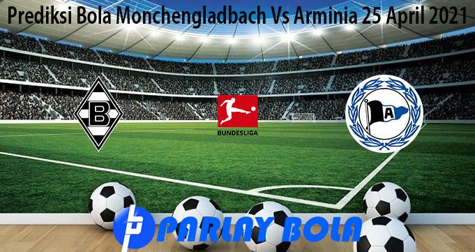 Prediksi Bola Monchengladbach Vs Arminia 25 April 2021