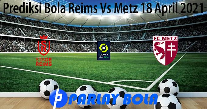 Prediksi Bola Reims Vs Metz 18 April 2021