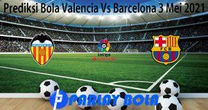 Prediksi Bola Valencia Vs Barcelona 3 Mei 2021