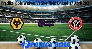 Prediksi Bola Wolves Vs Sheffield United 17 April 2021
