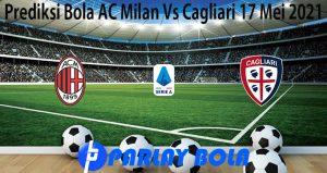 Prediksi Bola AC Milan Vs Cagliari 17 Mei 2021