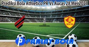 Prediksi Bola Athletico PR Vs Aucas 28 Mei 2021