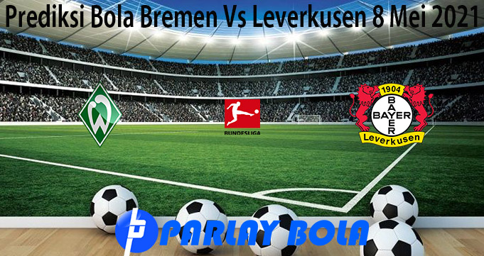 Prediksi Bola Bremen Vs Leverkusen 8 Mei 2021