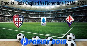 Prediksi Bola Cagliari Vs Fiorentina 12 Mei 2021