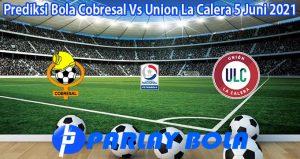 Prediksi Bola Cobresal Vs Union La Calera 5 Juni 2021