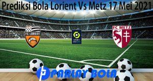Prediksi Bola Lorient Vs Metz 17 Mei 2021