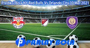 Prediksi Bola NY Red Bulls Vs Orlando City 30 Mei 2021
