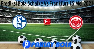 Prediksi Bola Schalke Vs Frankfurt 15 Mei 2021