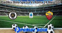 Prediksi Bola Spezia Vs Roma 24 Mei 2021