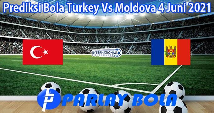 Prediksi Bola Turkey Vs Moldova 4 Juni 2021