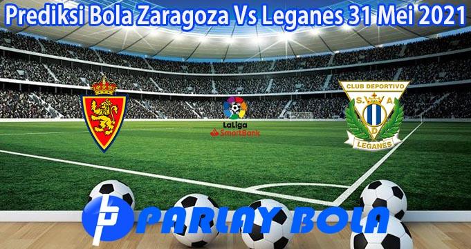 Prediksi Bola Zaragoza Vs Leganes 31 Mei 2021