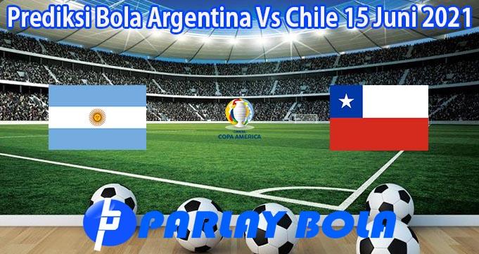 Prediksi Bola Argentina Vs Chile 15 Juni 2021