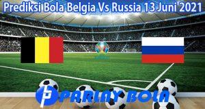 Prediksi Bola Belgia Vs Russia 13 Juni 2021