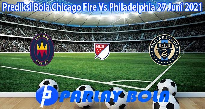 Prediksi Bola Chicago Fire Vs Philadelphia 27 Juni 2021