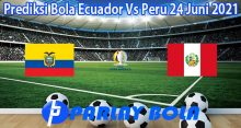 Prediksi Bola Ecuador Vs Peru 24 Juni 2021