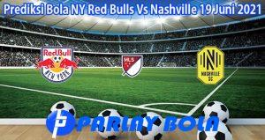 Prediksi Bola NY Red Bulls Vs Nashville 19 Juni 2021
