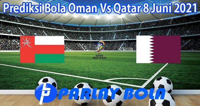 Prediksi Bola Oman Vs Qatar 8 Juni 2021