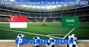 Prediksi Bola Singapore Vs Saudi Arabia 12 Juni 2021