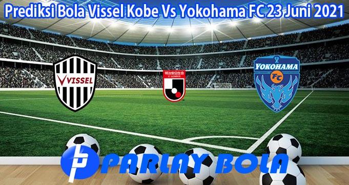 Prediksi Bola Vissel Kobe Vs Yokohama FC 23 Juni 2021