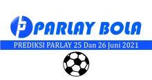 Prediksi Parlay Bola 25 dan 26 Juni 2021
