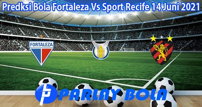 Predksi Bola Fortaleza Vs Sport Recife 14 Juni 2021