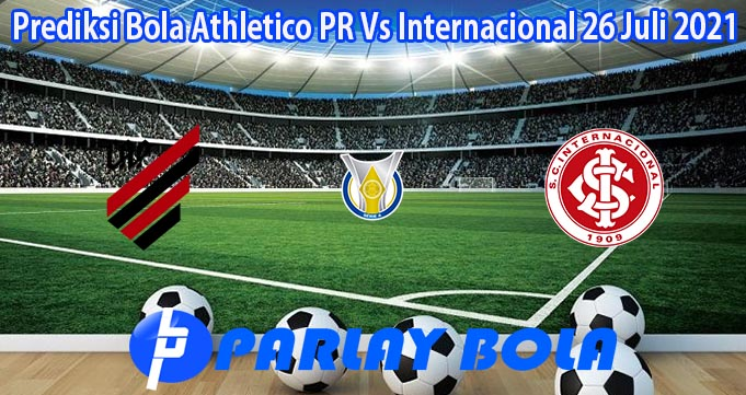 Prediksi Bola Athletico PR Vs Internacional 26 Juli 2021