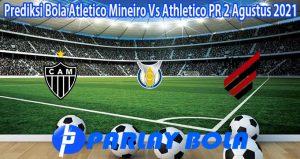Prediksi Bola Atletico Mineiro Vs Athletico PR 2 Agustus 2021