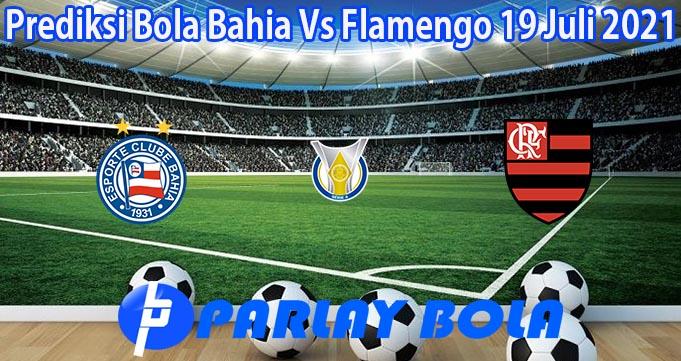 Prediksi Bola Bahia Vs Flamengo 19 Juli 2021