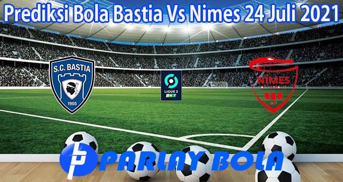 Prediksi Bola Bastia Vs Nimes 24 Juli 2021