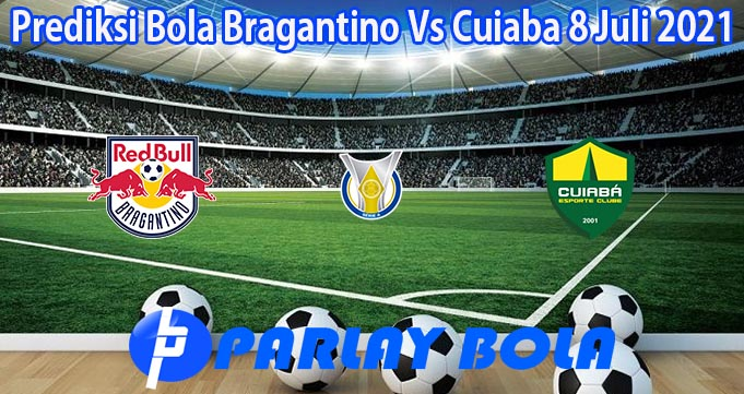 Prediksi Bola Bragantino Vs Cuiaba 8 Juli 2021