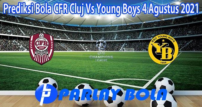 Prediksi Bola CFR Cluj Vs Young Boys 4 Agustus 2021