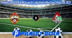 Prediksi Bola CSKA Moscow Vs Lokomotiv Moscow 1 Agustus 2021