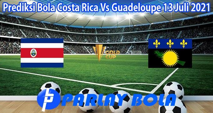 Prediksi Bola Costa Rica Vs Guadeloupe 13 Juli 2021