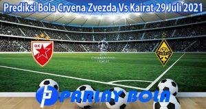 Prediksi Bola Crvena Zvezda Vs Kairat 29 Juli 2021