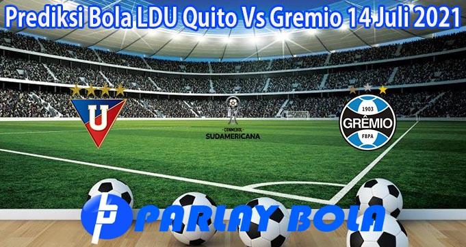 Prediksi Bola LDU Quito Vs Gremio 14 Juli 2021