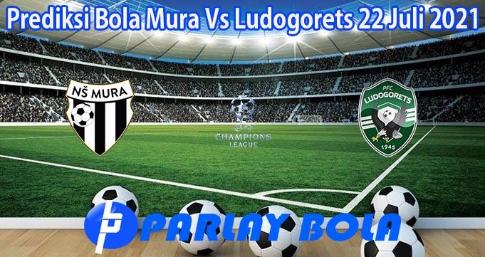 Prediksi Bola Mura Vs Ludogorets 22 Juli 2021