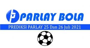 Prediksi Parlay Bola 25 dan 26 Juli 2021