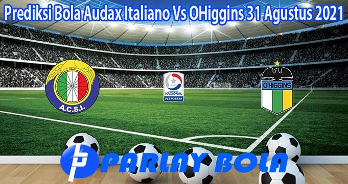 Prediksi Bola Audax Italiano Vs OHiggins 31 Agustus 2021