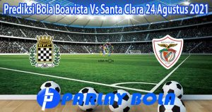 Prediksi Bola Boavista Vs Santa Clara 24 Agustus 2021