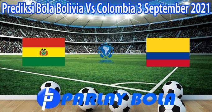 Prediksi Bola Bolivia Vs Colombia 3 September 2021
