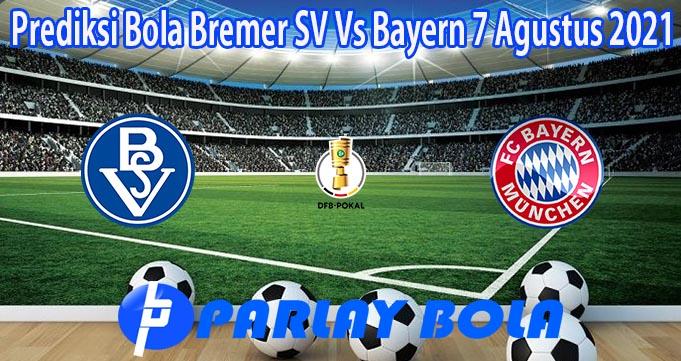 Prediksi Bola Bremer SV Vs Bayern 7 Agustus 2021