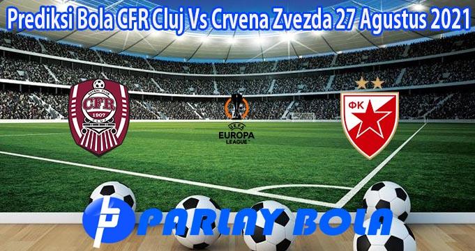 Prediksi Bola CFR Cluj Vs Crvena Zvezda 27 Agustus 2021